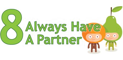 Step 8 - Always Have a Partner